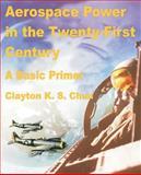 Aerospace Power in the Twenty-First Century, Clayton K. S. Chun, 0898758459