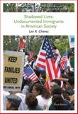 Shadowed Lives : Undocumented Immigrants in American Society, Chavez, Leo R., 113358845X