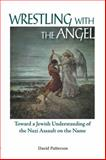 Wrestling with the Angel : Toward a Jewish Understanding of the Nazi Assault on the Name, Patterson, David, 1557788456