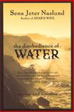 The Disobedience of Water, Sena Jeter Naslund, 0688178456
