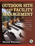 Outdoor Site and Facility Management : Tools for Creating Memorable Places, Whyman, Wynne, 0736068457