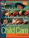 Safety, Nutrition and Health in Child Care, Robertson, Catherine, 0766838455