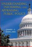 Understanding, Informing, and Appraising Public Policy, Gosling, James J., 0321078454