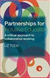 Partnerships for Inclusive Education : A Critical Approach to Collaborative Working, Todd, Liz, 0415298458