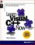 Learn Microsoft Visual C++ 6.0 Now : Teach Yourself Microsoft Visual C++ the Quick and Easy Way, Andrews, Mark, 1556158459