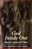 God Inside Out : Siva's Game of Dice, Handelman, Don and Shulman, David, 0195108450