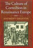 The Culture of Correction in Renaissance Europe, Grafton, Anthony, 0712358455