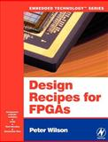 Design Recipes for FPGAs : Using Verilog and VHDL, Wilson, Peter, 0750668458
