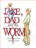 Jake, Dad and the Worm, Martha Sears West, 0988678454