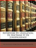 Répertoire de Législation, de Doctrine et de Jurisprudence, Victor Alexis Désiré Dalloz and Armand Dalloz, 1148648453
