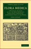 Flora Medica : A Botanical Account of All the More Important Plants Used in Medicine, in Different Parts of the World, Lindley, John, 110803845X
