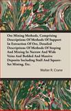 Ore Mining Methods, Comprising Descriptions of Methods of Support in Extraction of Ore, Detailed Descriptions of Methods of Stoping and Mining in Narr, Walter R. Crane, 1408628457