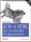 Learning the iOS 4 SDK for JavaScript Programmers : Create Native Apps with Objective-C and Xcode, Goodman, Danny, 1449388450