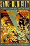 Synchronicity : Science, Myth and the Trickster, Combs, Allan and Holland, Mark, 1569248451