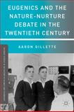 Eugenics and the Nature-Nurture Debate in the Twentieth Century, Gillette, Aaron, 0230108458