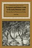 European and Islamic Trade in the Early Ottoman State : The Merchants of Genoa and Turkey, Fleet, Kate, 0521028450