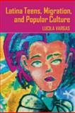Latina Teens, Migration, and Popular Culture 9780820488455