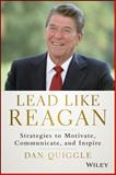 The Reagan Way, to Lead and Live with Purpose, Direction and Optimism, Dan Quiggle, 1118928458