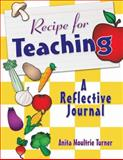 Recipe for Teaching : A Reflective Journal, Moultrie Turner, Anita, 1412958458