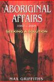 Aboriginal Affairs 1967-2005 Seeking a Solution 9781877058455