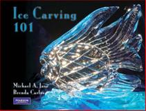 Ice Carving 101, Carlos, Brenda and Jasa, Michael A., 0132328453