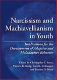 Narcissism and Machiavellianism in Youth : Early Manifestations of Narcissism and Machiavellianism in Antisocial Behavior, Barry, Christopher T., 1433808455
