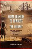 From Quakers to Cowboys-The Journey, Linda F. Carter, 1466338458