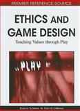 Ethics and Game Design : Teaching Values Through Play, , 1615208453
