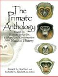 The Primate Anthology : Essays on Primate Behavior, Ecology and Conservation from Natural History, Ciochon, Russell L. and Nisbett, Richard A., 0136138454