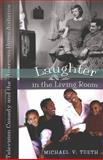 Laughter in the Living Room : Television Comedy and the American Home Audience, Tueth, Michael, 0820468452