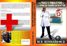 The Trials and Tribulations of an African American Doctor, Bernard, M. R., 0981778453