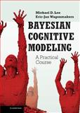 Bayesian Cognitive Modeling : A Practical Course, Lee, Michael D. and Wagenmakers, Eric-Jan, 1107018455