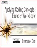 Applying Coding Concepts : Encoder Workbook, Eid, Deborah, 1418048453
