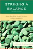 Striking a Balance : A Primer in Traditional Asian Values, Brannigan, Michael C., 0739138456