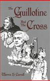 The Guillotine and the Cross, Warren H. Carroll, 093188845X