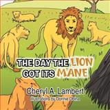 The Day the Lion Got Its Mane, Cheryl A. Lambert, 147973845X