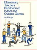 Elementary Teacher's Handbook of Indoor and Outdoor Games, Kamiya, Arthur, 0132608456