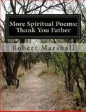 More Spiritual Poems: Thank You Father, Robert Marshall, 1492118451