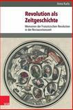 Revolution Als Zeitgeschichte : Memoiren der Franzosischen Revolution in der Restaurationszeit, Karla, Anna, 3525368453