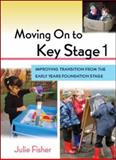 Moving on to Key Stage 1 : Improving Transition from the Early Years Foundation Stage, Fisher, 0335238467