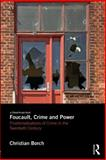 Foucault, Crime and Power : Problematizations of Crime in the Twentieth Century, Borch, Christian, 0415738466