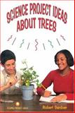 Science Project Ideas about Trees, Robert Gardner, 0894908464