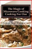 The Magic of Microwave Cooking ~ Cooking for One, Cooking Penguin, 1482588463