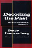 Decoding the Past : The Psychohistorical Approach, Loewenberg, Peter, 1560008466