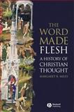The Word Made Flesh : A History of Christian Thought, Miles, Margaret R., 1405108460