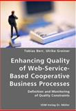 Enhancing Quality of Web-Service-Based Cooperative Business Processes- Definition and Monitoring of Quality Constraints, Tobias Berr and Ulrike Greiner, 3836418460