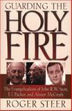 Guarding the Holy Fire : The Evangelicalism of John R. W. Stott, J. I. Packer, and Alister McGrath, Steer, Roger, 0801058465