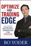 Optimize Your Trading Edge : Increase Profits, Reduce Draw-Downs, and Eliminate Leaks in Your Trading Strategy, Yoder, Bo, 007149846X