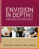 Envision in Depth : Reading, Writing, and Researching Arguments, Alfano, Christine and O'Brien, Alyssa, 0205758460
