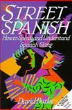 Street Spanish : How to Speak and Understand Spanish Slang, Burke, David, 0471528463